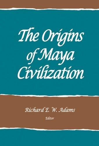 The Origins of Maya Civilization (School for Advanced Research Advanced Seminar Series)