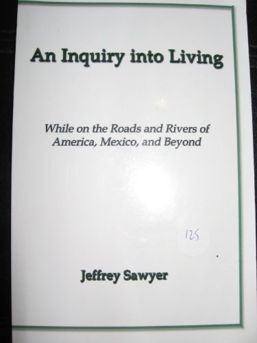 An Inquiry into Living While on the Roads and Rivers of America, Mexico, and Beyond: Jeffrey Sawyer
