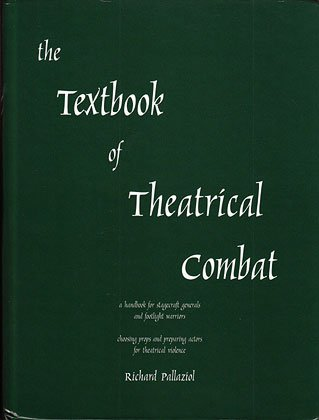 9781934703823: The Textbook of Theatrical Combat: A Handbook for Stagecraft Generals and Footlight Warriors: Choosing Props and Preparing Actors for Theatrical Viole