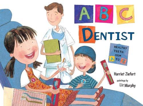 ABC Dentist: Healthy Teeth from A to Z: Harriet Ziefert