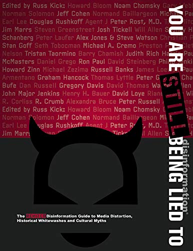 You Are Still Being Lied to: The Remixed Disinformation Guide to Media Distortion, Historical ...