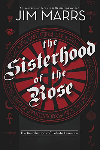 The Sisterhood of the Rose: The Recollection of Celeste Levesque (9781934708545) by Marrs, Jim
