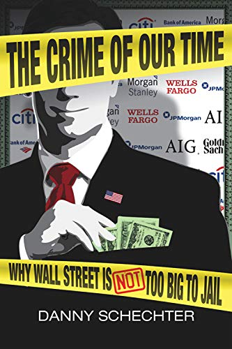 The Crime of Our Time: Why Wall Street Is Not Too Big to Jail: Schechter, Danny