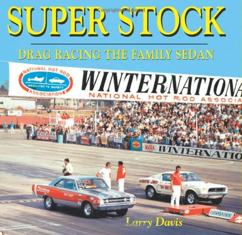 Super Stock: Drag Racing the Family Sedan (Cartech): Larry Davis
