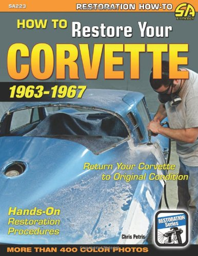 9781934709764: How to Restore Your Corvette: 1963-1967 (Restoration (Cartech))