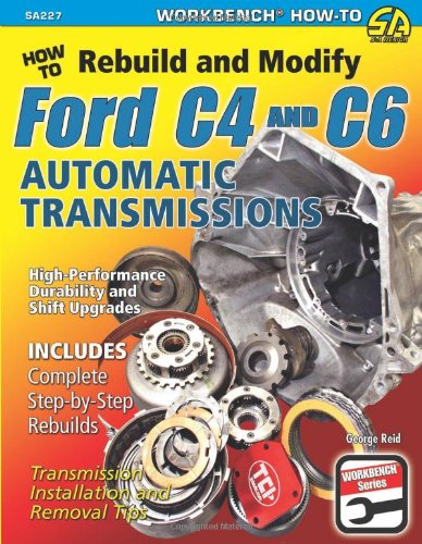 9781934709825: How to Rebuild and Modify Ford C4 and C6 Automatic Transmissions: Includes Complete Step-by-step Rebuilds - Transmission Installation and Removal Tips (Workbench)