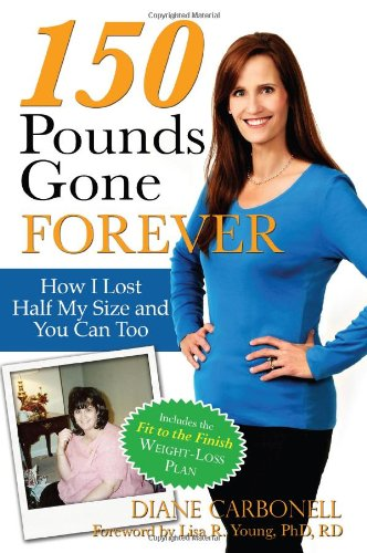 9781934716410: 150 Pounds Gone Forever: How I Lost Half My Size and You Can Too