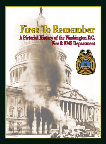 Fires to Remember: A Pictorial History of the Washington D.C. Fire & EMS Department: Friendship...