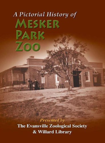 A Pictorial History of Mesker Park Zoo: The Evansville Zoological Society & Willard Library
