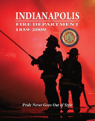 Indianapolis Fire Department 1859-2009: Indianapolis Professional Firefighters Local 416