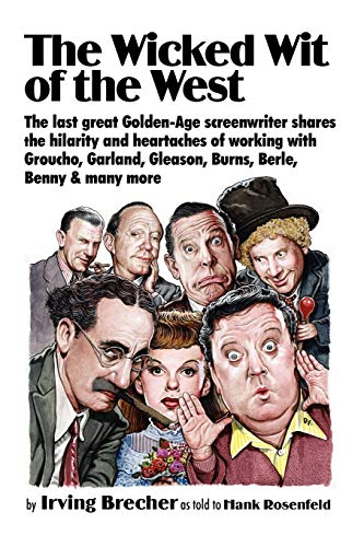 9781934730232: The Wicked Wit of the West: The Last Great Golden Age Screenwriter Shares the Hilarity and Heartaches of Working With Groucho, Garland, Gleason, Burns, Berle, Benny, and many more