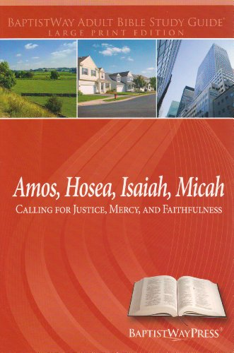 9781934731864: Amos, Hosea, Isaiah, Micah (Calling for Justice, Mercy, and Faithfulness) (Baptistway Adult Bible Study Guide)