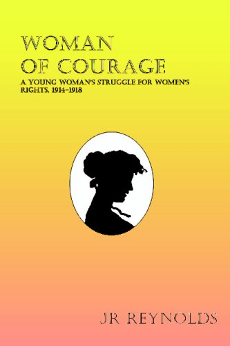 Woman of Courage: A Young Woman's Struggle for Women's Rights, 1914-1918: JR Reynolds