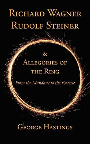 9781934733691: Richard Wagner, Rudolf Steiner & Allegories of the Ring: From the Mundane to the Esoteric