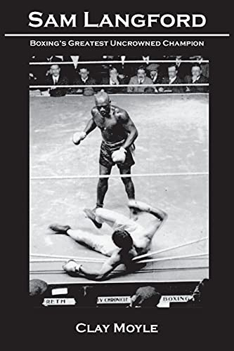 9781934733707: Sam Langford: Boxing's Greatest Uncrowned Champion