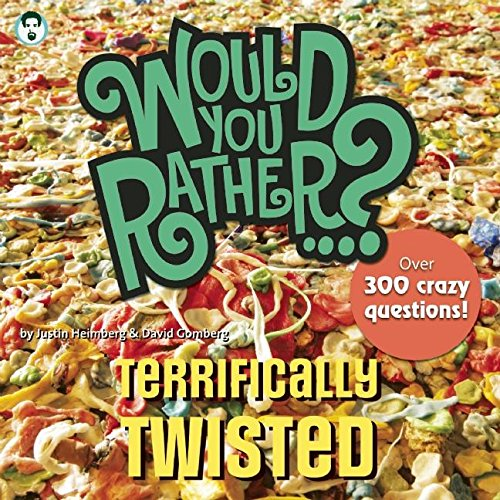 9781934734254: Would You Rather...? Terrifically Twisted: Over 300 Crazy Questions!