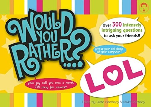 Would You Rather...? Lol: Over 300 Intensely Intriguing Questions to Ask Your Friends!!