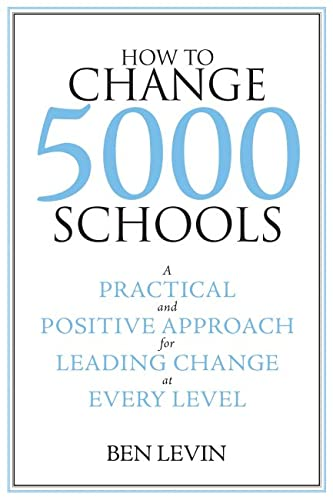 How to Change 5000 Schools: A Practical and Positive Approach for Leading Change at Every Level: ...
