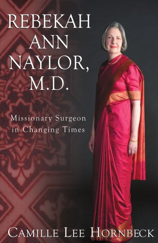 9781934749043: Rebekah Ann Naylor, M.D.: Missionary Surgeon in Changing Times
