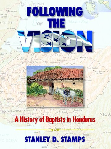 9781934749180: Following the Vision - A History of Baptists in Honduras