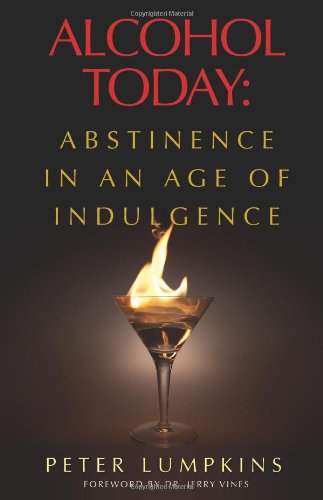 9781934749524: Alcohol Today: Abstinence in an Age of Indulgence