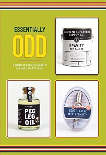 9781934750094: Essentially Odd: A Catalog of Products Created For and Sold at the 826 Stores