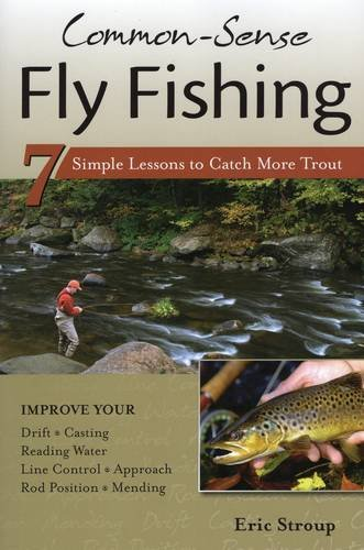 9781934753071: Common-Sense Fly Fishing: 7 Simple Lessons to Catch More Trout