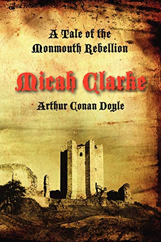 Micah Clarke: A Tale of the Monmouth Rebellion: Arthur Conan Doyle