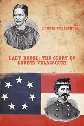 9781934757390: Lady Rebel: The Story of Loreta Velazsquez