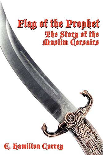 9781934757550: Flag of the Prophet: The Story of the Muslim Corsairs