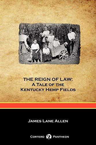 9781934757840: The Reign of Law: A Tale of the Kentucky Hemp Fields (Cortero Pantheon Edition)