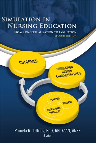 Simulation in Nursing Education: From Conceptualization to Evaluation: Jeffries PhD  RN  FAAN  ANEF...