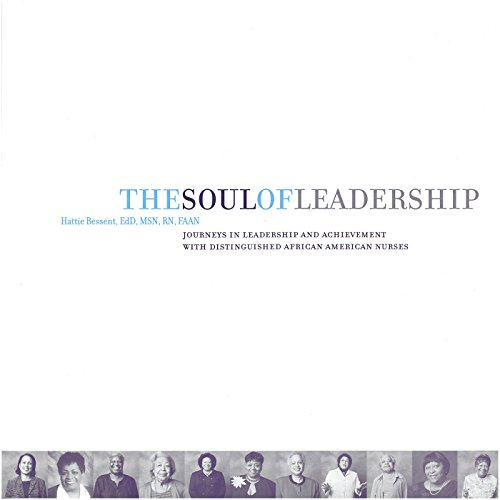 The Soul of Leadership: Journeys in Leadership Achievement with Distinguished African American ...
