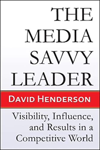 9781934759202: The Media Savvy Leader: Visibility, Influence, and Results in a Competitive World