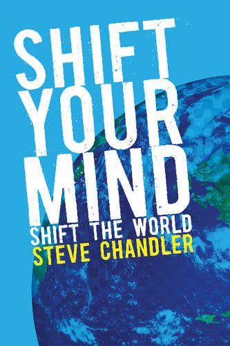 Shift your Mind: Shift the World: Chandler, Steve