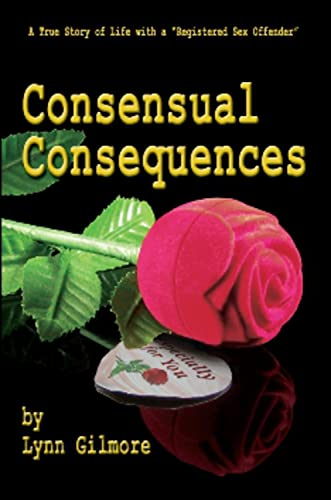 9781934759509: Consensual Consequences: A True Story of Life with a Registered Sex Offender