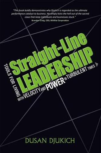 Straight-Line Leadership: Tools for Living with Velocity and Power in Turbulent Times: Dusan ...