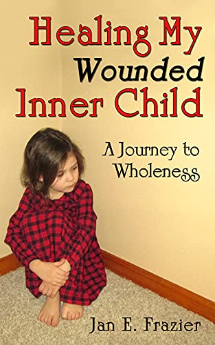 9781934759967: Healing My Wounded Inner Child: A Journey to Wholeness