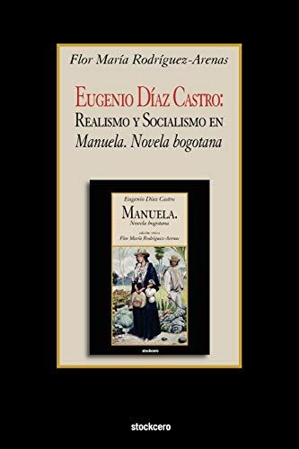 9781934768501: Eugenio Diaz Castro: Realismo y Socialismo en Manuela. Novela bogotana