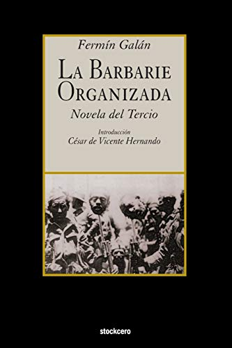 9781934768907: La Barbarie Organizada: Novela del Tercio