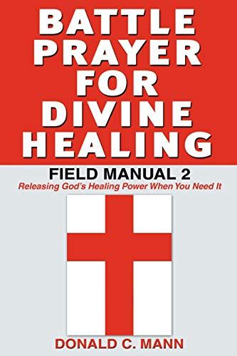 Battle Prayer for Divine Healing: Field Manual 2: Donald C Mann