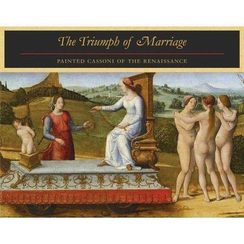 9781934772867: The Triumph of Marriage: Painted Cassoni of the Renaissance