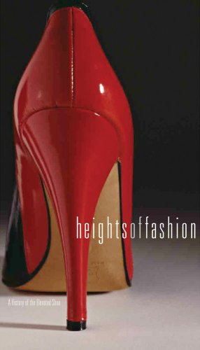 Heights of Fashion: A History of the Elevated Shoe: Elizabeth Semmelhack