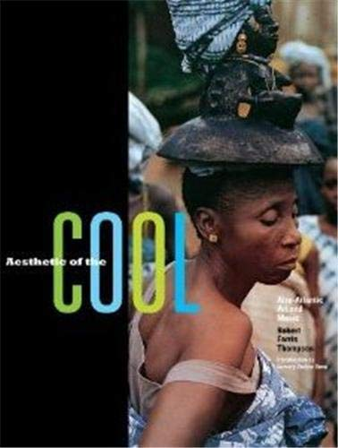 Aesthetic of the Cool: Afro-Atlantic Art and Music: Robert Farris Thompson, Lowery Stokes Sims