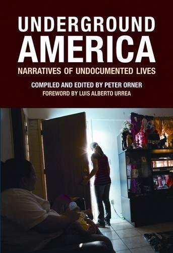 Underground America: Narratives of Undocumented Lives (Voice of Witness): Peter Orner