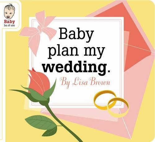 9781934781425: Baby Plan My Wedding (Baby Be of Use)