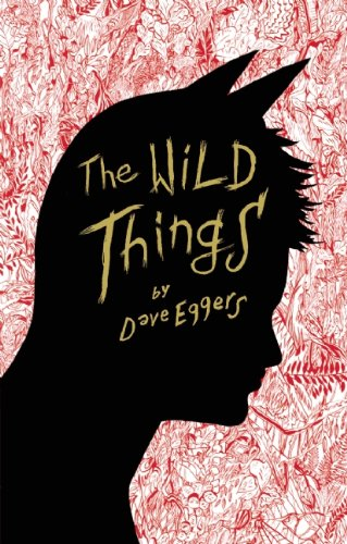 The Wild Things (SIGNED with drawing): Eggers, Dave