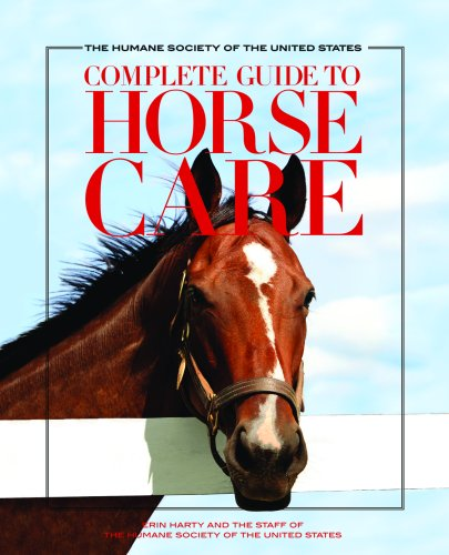 The Humane Society of the United States Complete Guide to Horse Care: Erin Harty