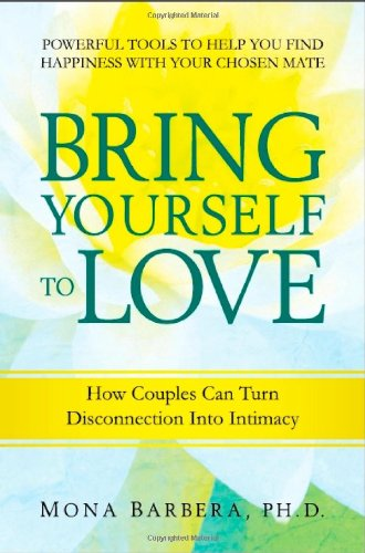 9781934787038: Bring Yourself to Love: How Couples Can Turn Disconnection Into Intimacy