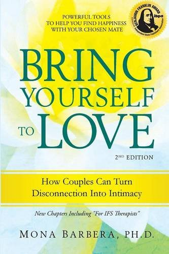 9781934787045: Bring Yourself to Love: How Couples Can Turn Disconnection Into Intimacy